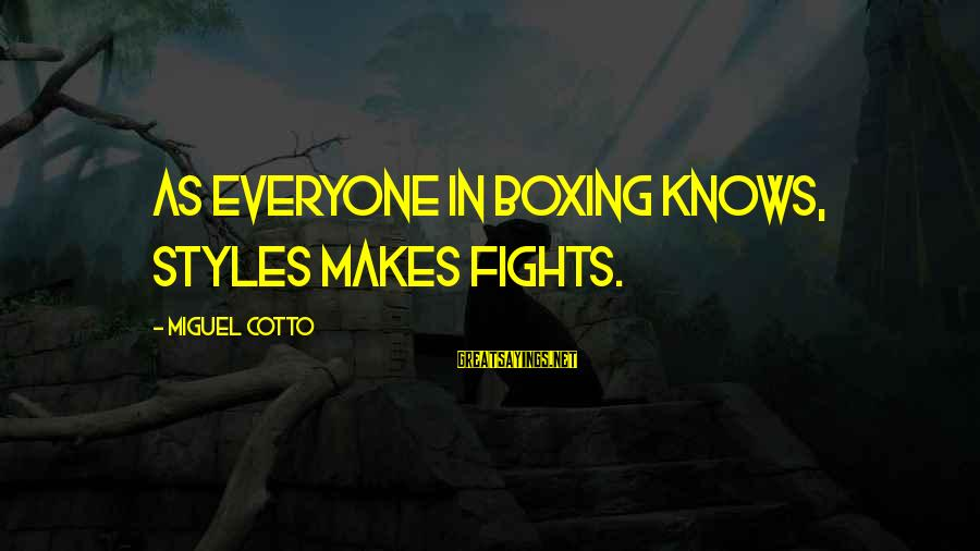 Miguel Cotto Sayings By Miguel Cotto: As everyone in boxing knows, styles makes fights.
