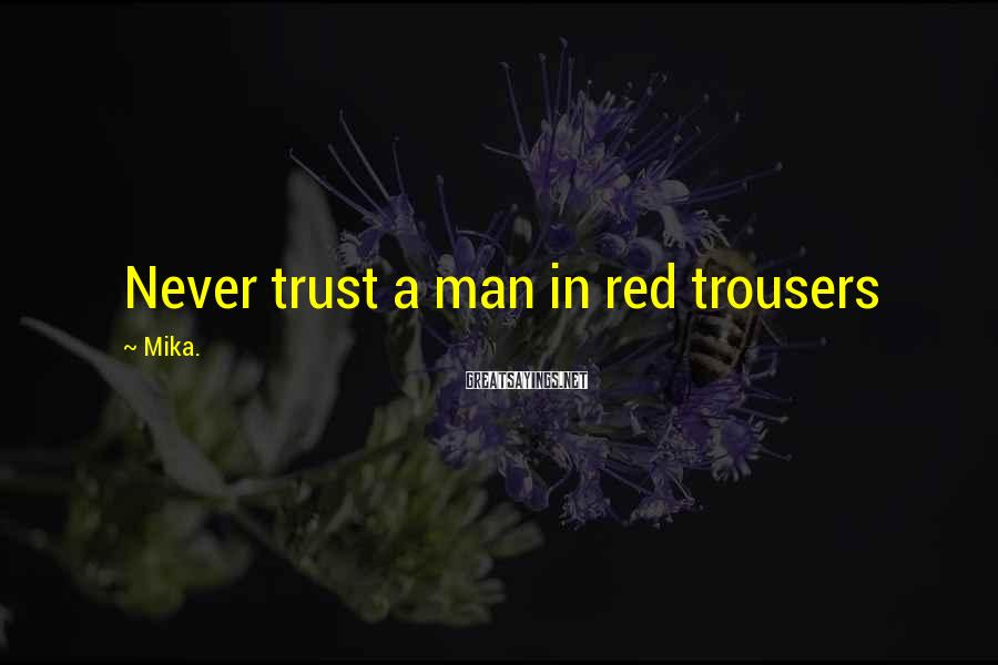 Mika. Sayings: Never trust a man in red trousers