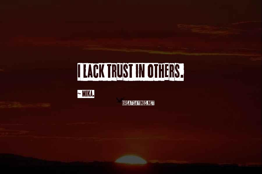 Mika. Sayings: I lack trust in others.