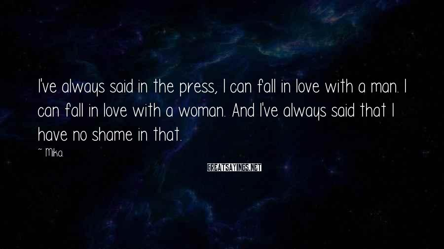 Mika. Sayings: I've always said in the press, I can fall in love with a man. I