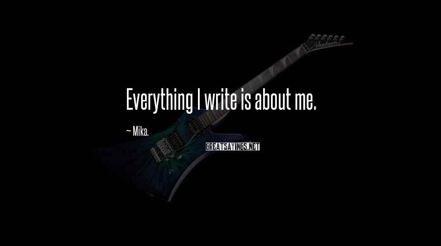 Mika. Sayings: Everything I write is about me.