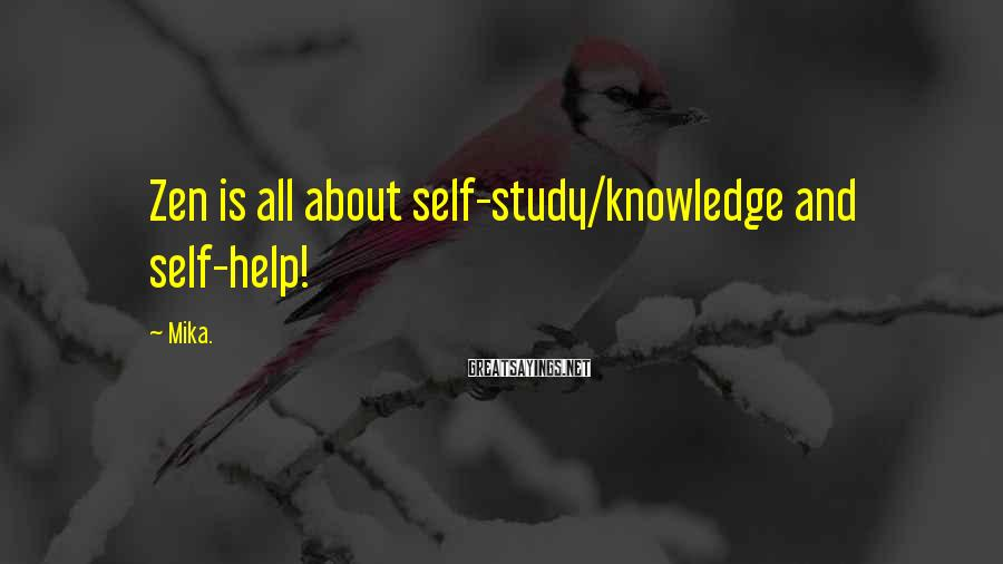 Mika. Sayings: Zen is all about self-study/knowledge and self-help!