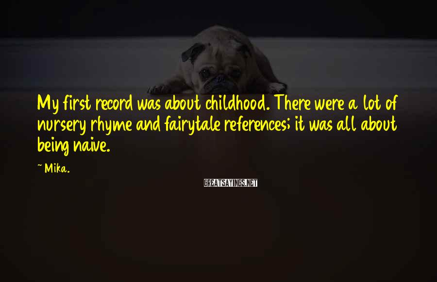 Mika. Sayings: My first record was about childhood. There were a lot of nursery rhyme and fairytale