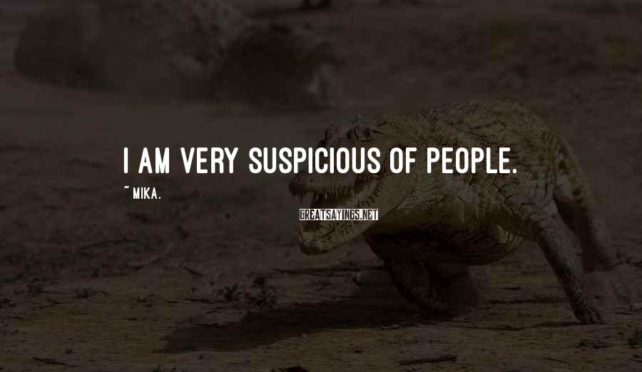 Mika. Sayings: I am very suspicious of people.