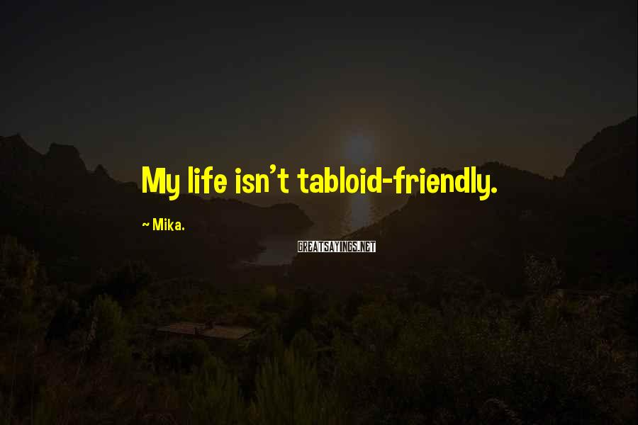 Mika. Sayings: My life isn't tabloid-friendly.