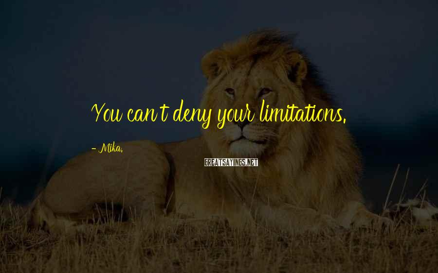 Mika. Sayings: You can't deny your limitations.