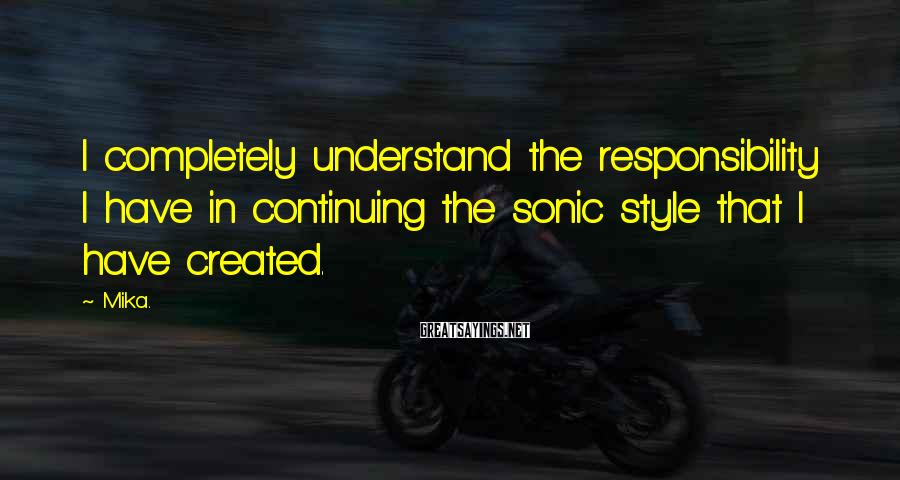 Mika. Sayings: I completely understand the responsibility I have in continuing the sonic style that I have