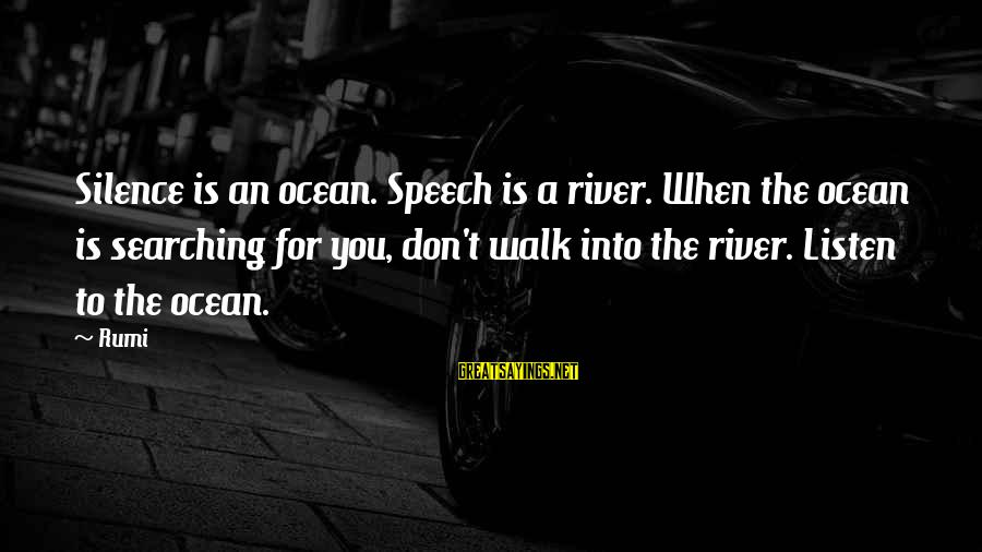 Mike Akerfeldt Sayings By Rumi: Silence is an ocean. Speech is a river. When the ocean is searching for you,