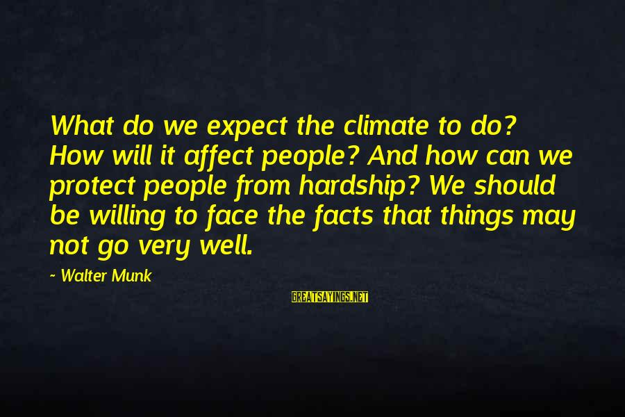 Mike Akerfeldt Sayings By Walter Munk: What do we expect the climate to do? How will it affect people? And how