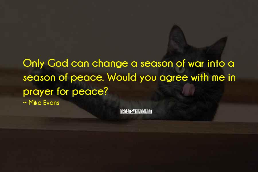 Mike Evans Sayings: Only God can change a season of war into a season of peace. Would you