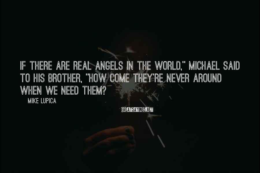 """Mike Lupica Sayings: If there are real angels in the world,"""" Michael said to his brother, """"how come"""