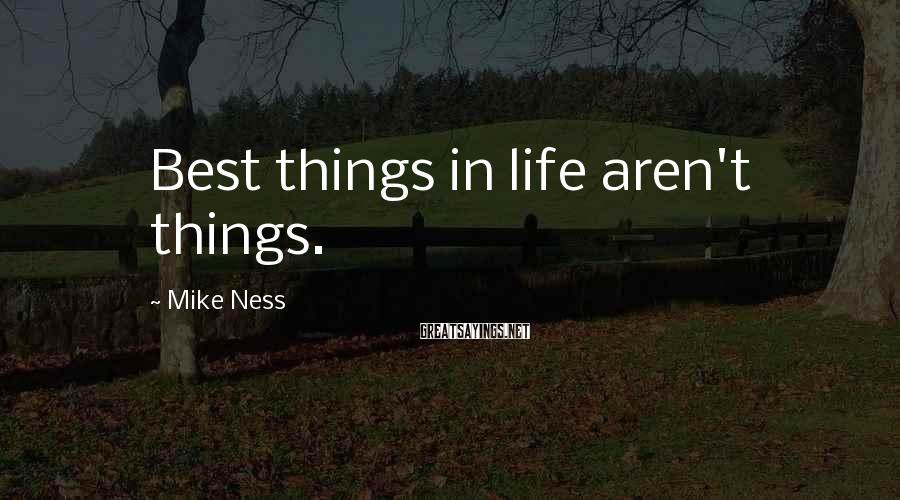 Mike Ness Sayings: Best things in life aren't things.