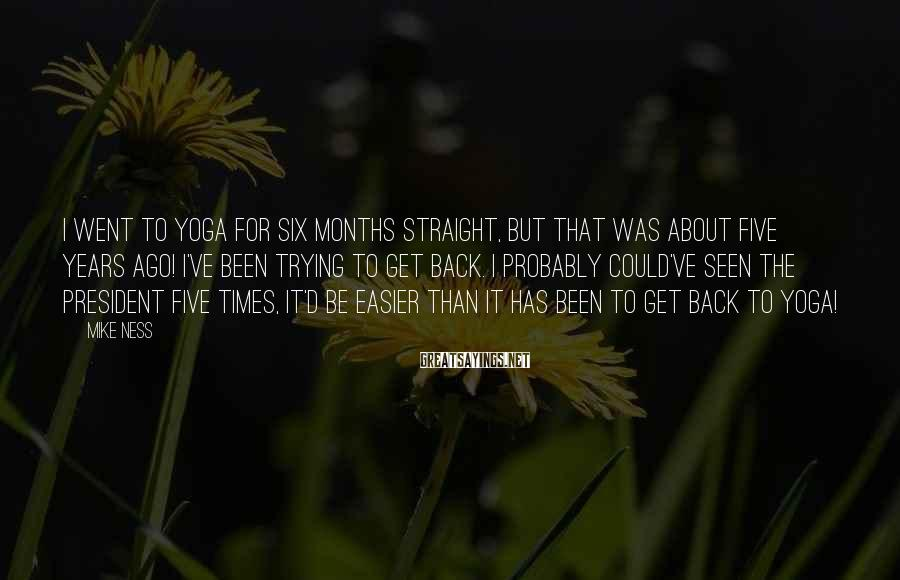 Mike Ness Sayings: I went to yoga for six months straight, but that was about five years ago!
