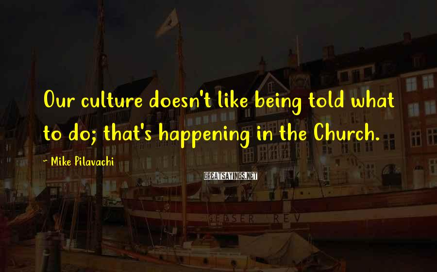 Mike Pilavachi Sayings: Our culture doesn't like being told what to do; that's happening in the Church.