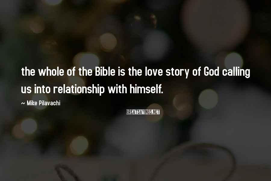Mike Pilavachi Sayings: the whole of the Bible is the love story of God calling us into relationship