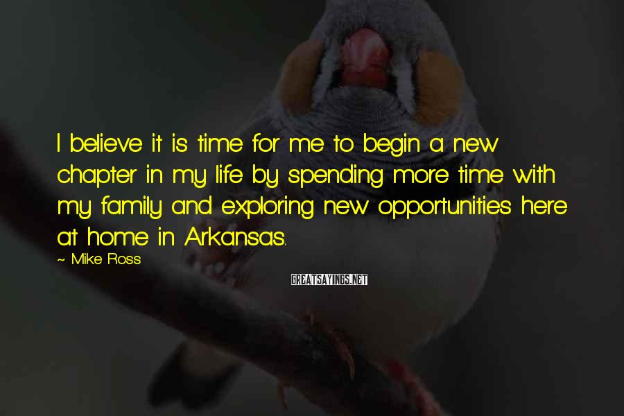 Mike Ross Sayings: I believe it is time for me to begin a new chapter in my life