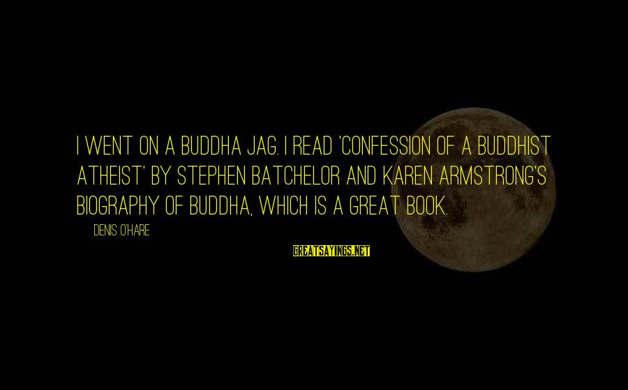 Mike Schussler Sayings By Denis O'Hare: I went on a Buddha jag. I read 'Confession of a Buddhist Atheist' by Stephen