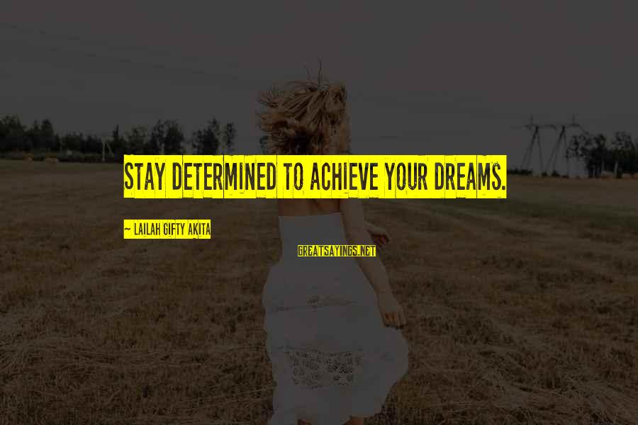Mike Schussler Sayings By Lailah Gifty Akita: Stay determined to achieve your dreams.