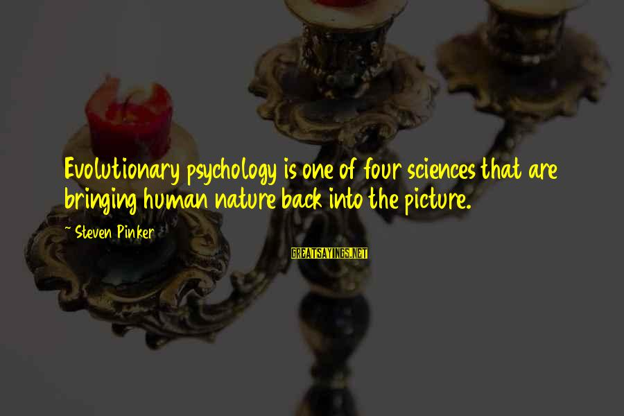 Mike Schussler Sayings By Steven Pinker: Evolutionary psychology is one of four sciences that are bringing human nature back into the