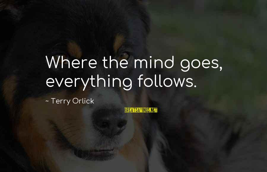 Mike Schussler Sayings By Terry Orlick: Where the mind goes, everything follows.