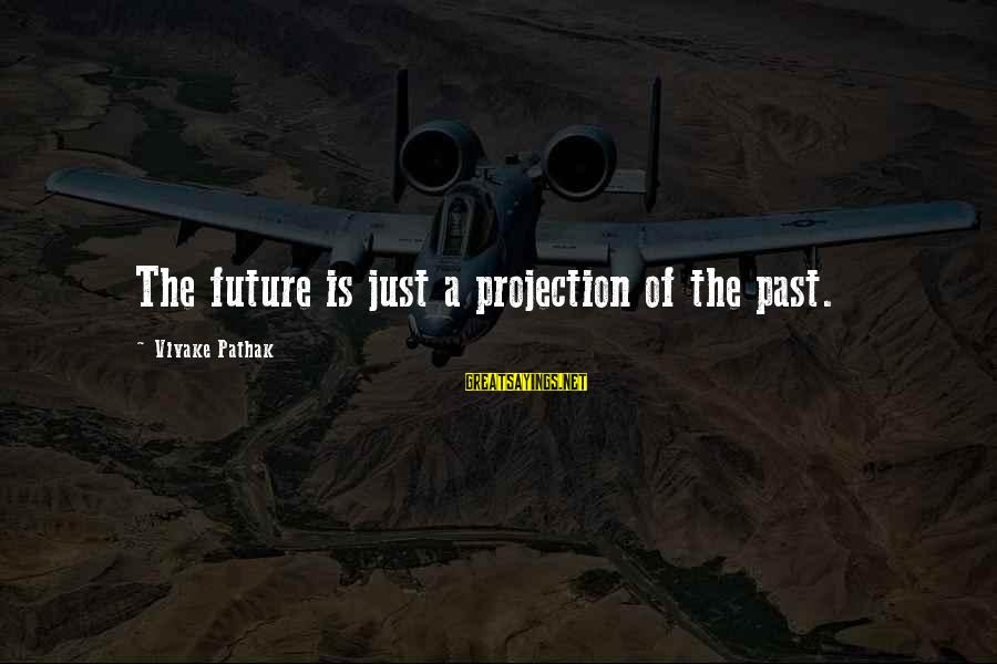 Mike Schussler Sayings By Vivake Pathak: The future is just a projection of the past.