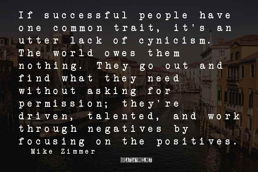 Mike Zimmer Sayings: If successful people have one common trait, it's an utter lack of cynicism. The world