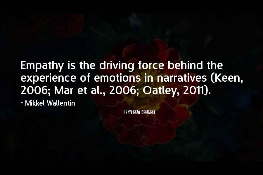 Mikkel Wallentin Sayings: Empathy is the driving force behind the experience of emotions in narratives (Keen, 2006; Mar