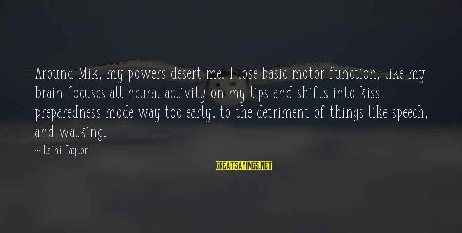 Mik's Sayings By Laini Taylor: Around Mik, my powers desert me. I lose basic motor function, like my brain focuses
