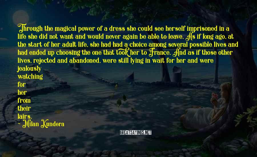 Milan Kundera Sayings: Through the magical power of a dress she could see herself imprisoned in a life