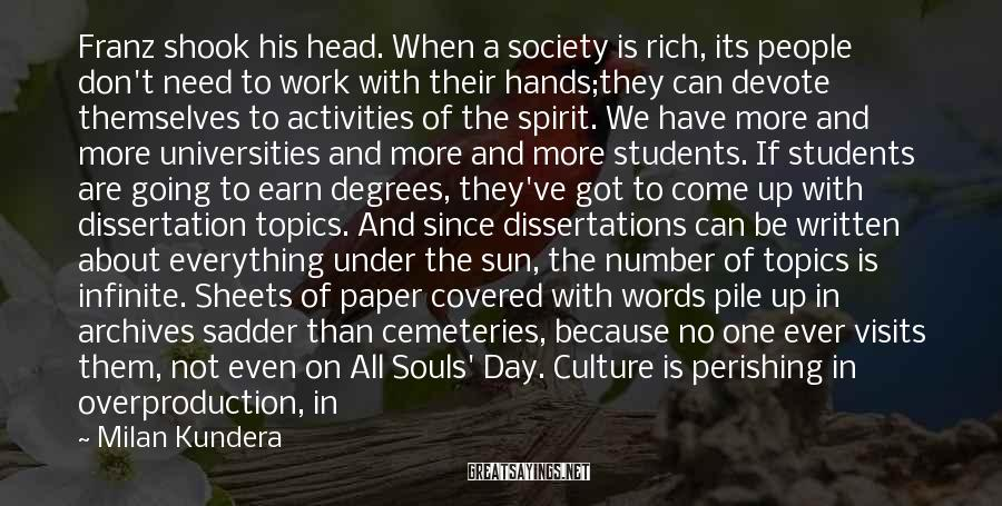 Milan Kundera Sayings: Franz shook his head. When a society is rich, its people don't need to work