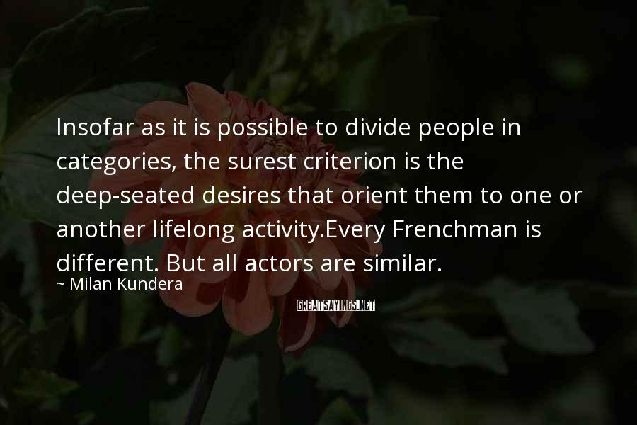 Milan Kundera Sayings: Insofar as it is possible to divide people in categories, the surest criterion is the