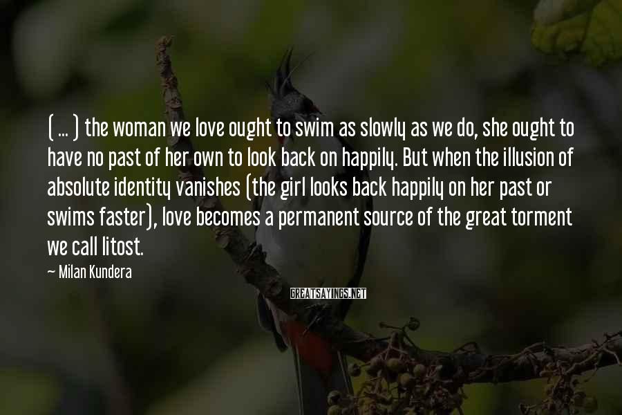 Milan Kundera Sayings: ( ... ) the woman we love ought to swim as slowly as we do,