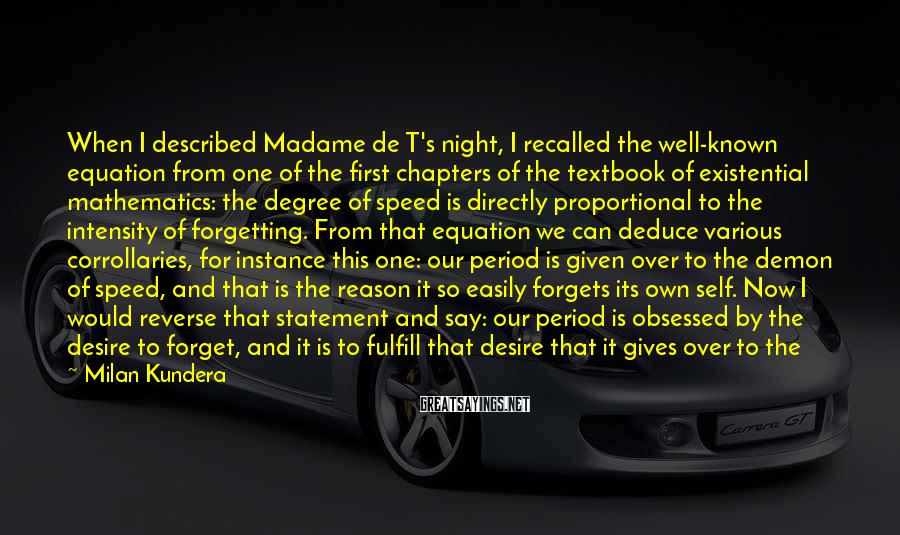 Milan Kundera Sayings: When I described Madame de T's night, I recalled the well-known equation from one of