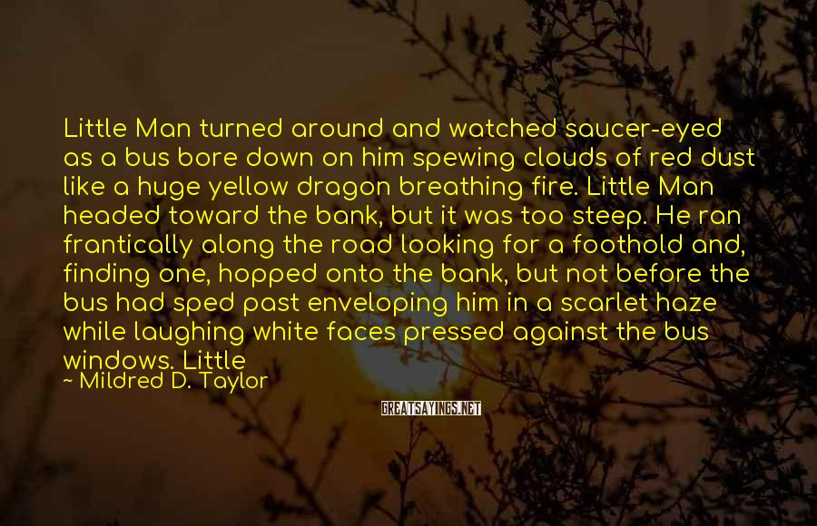 Mildred D. Taylor Sayings: Little Man turned around and watched saucer-eyed as a bus bore down on him spewing