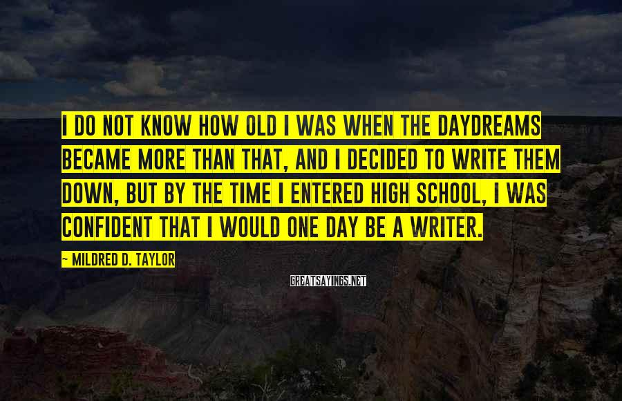 Mildred D. Taylor Sayings: I do not know how old I was when the daydreams became more than that,