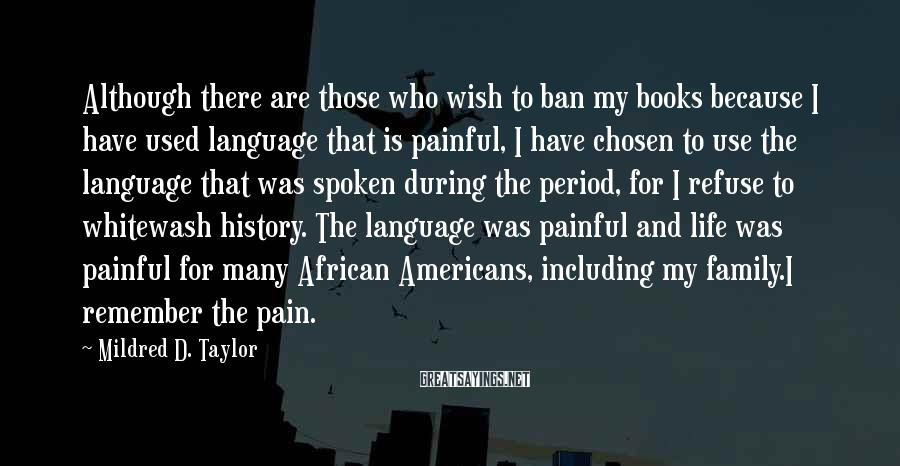 Mildred D. Taylor Sayings: Although there are those who wish to ban my books because I have used language