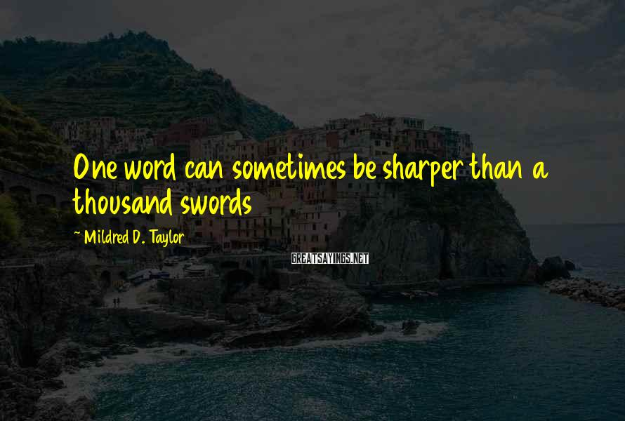 Mildred D. Taylor Sayings: One word can sometimes be sharper than a thousand swords