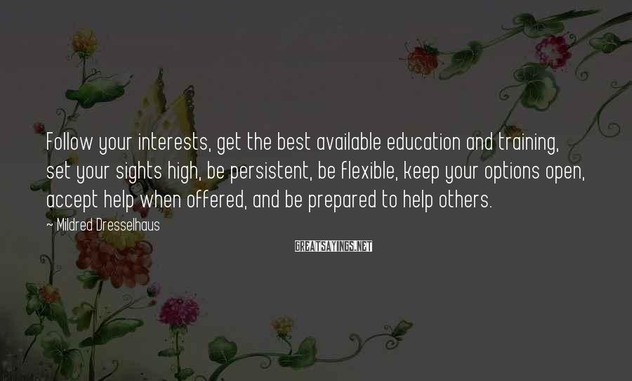 Mildred Dresselhaus Sayings: Follow your interests, get the best available education and training, set your sights high, be