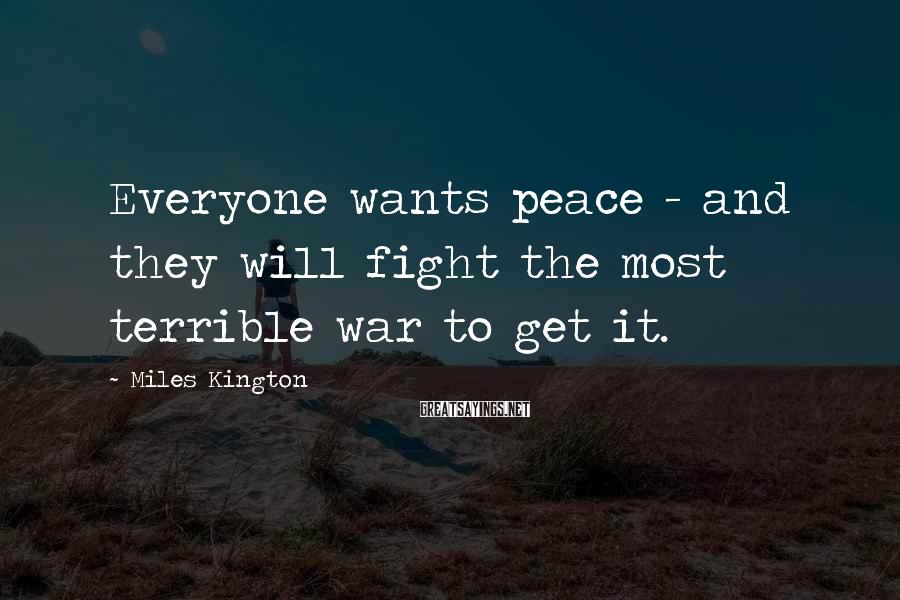 Miles Kington Sayings: Everyone wants peace - and they will fight the most terrible war to get it.
