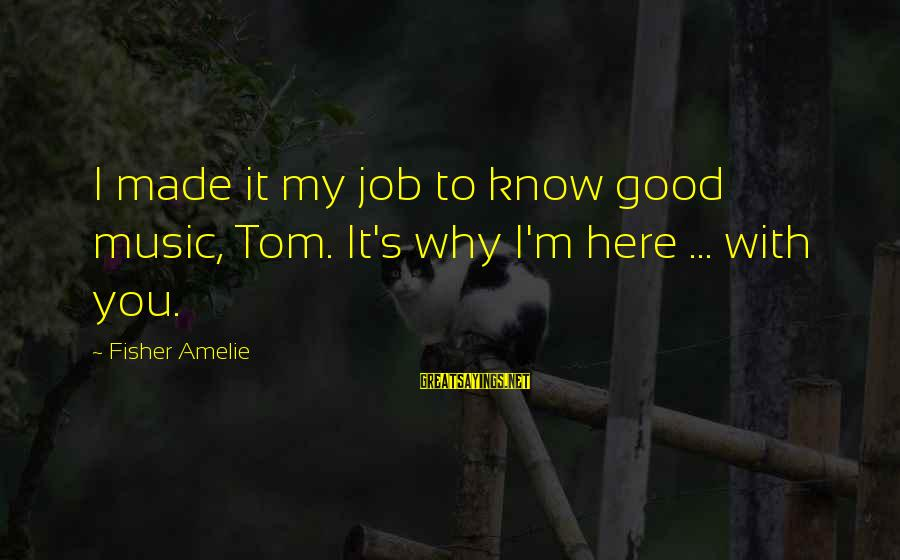 Miley Cyrus Bangers Sayings By Fisher Amelie: I made it my job to know good music, Tom. It's why I'm here ...