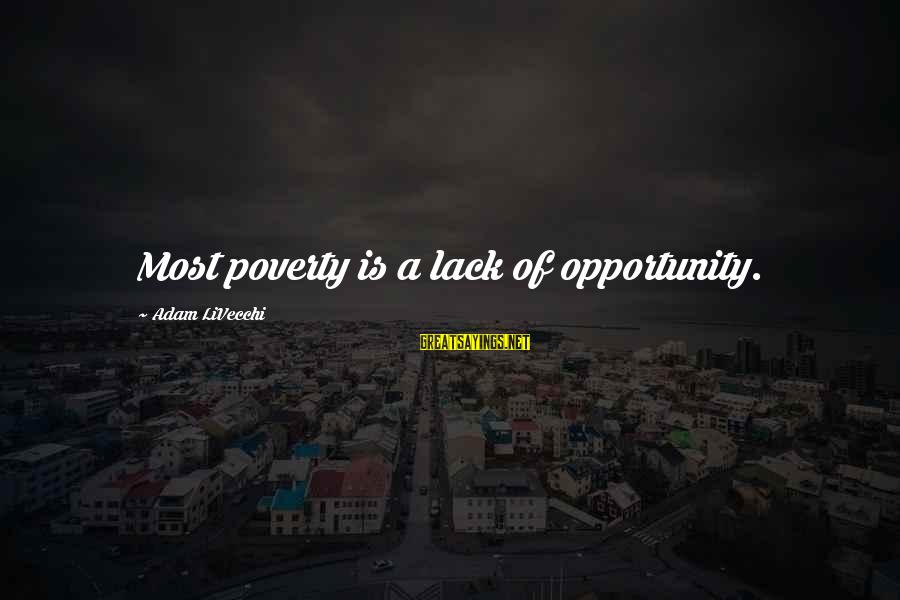 Military Drones Sayings By Adam LiVecchi: Most poverty is a lack of opportunity.
