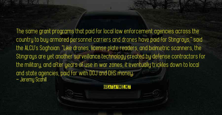 Military Drones Sayings By Jeremy Scahill: The same grant programs that paid for local law enforcement agencies across the country to