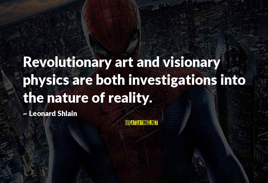 Military Drones Sayings By Leonard Shlain: Revolutionary art and visionary physics are both investigations into the nature of reality.