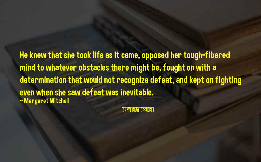 Military Drones Sayings By Margaret Mitchell: He knew that she took life as it came, opposed her tough-fibered mind to whatever