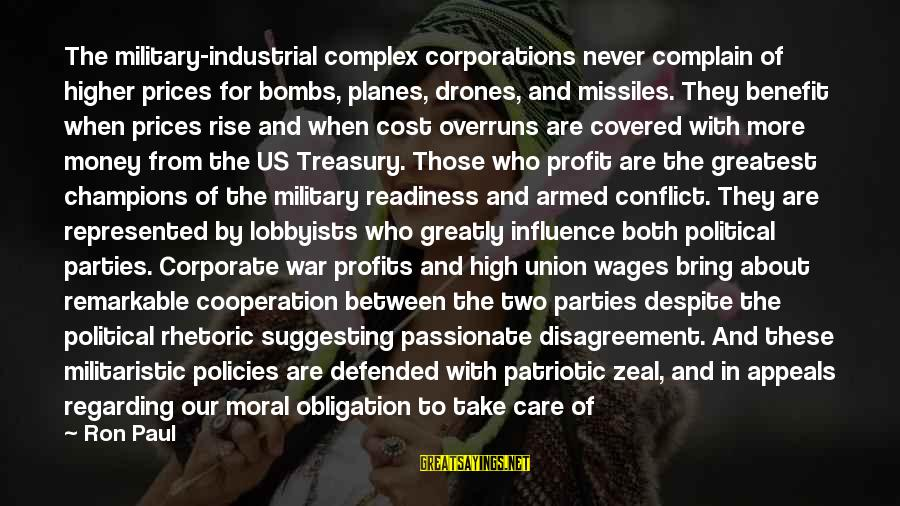 Military Drones Sayings By Ron Paul: The military-industrial complex corporations never complain of higher prices for bombs, planes, drones, and missiles.