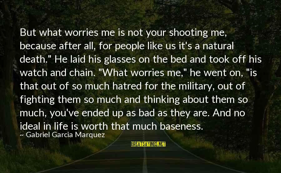 Military Shooting Sayings By Gabriel Garcia Marquez: But what worries me is not your shooting me, because after all, for people like