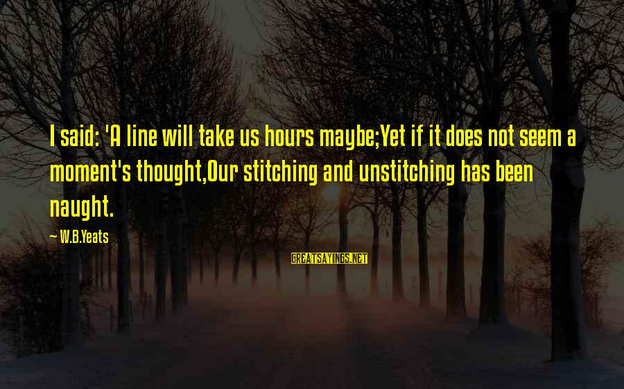 Military Shooting Sayings By W.B.Yeats: I said: 'A line will take us hours maybe;Yet if it does not seem a