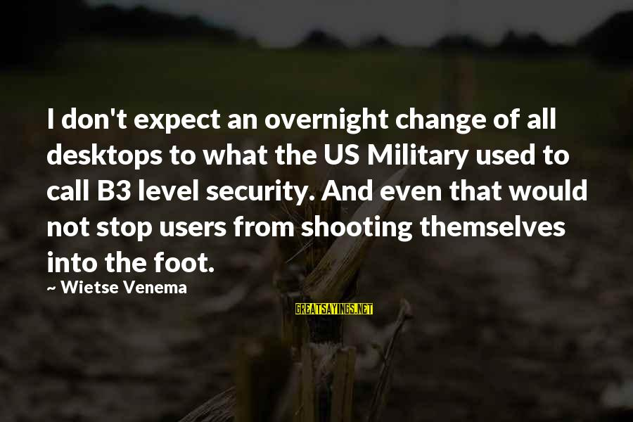 Military Shooting Sayings By Wietse Venema: I don't expect an overnight change of all desktops to what the US Military used