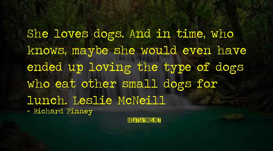 Miller High Life Guy Sayings By Richard Finney: She loves dogs. And in time, who knows, maybe she would even have ended up