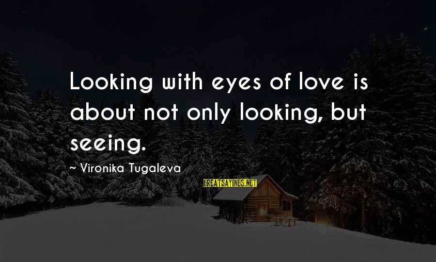 Miller High Life Guy Sayings By Vironika Tugaleva: Looking with eyes of love is about not only looking, but seeing.